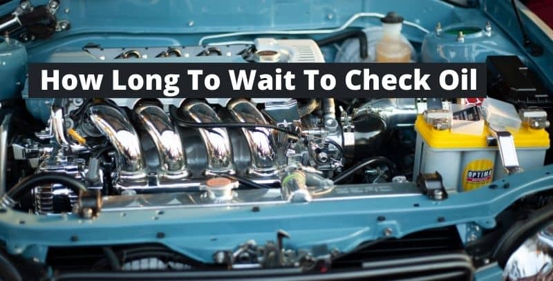 how long to wait to check oil