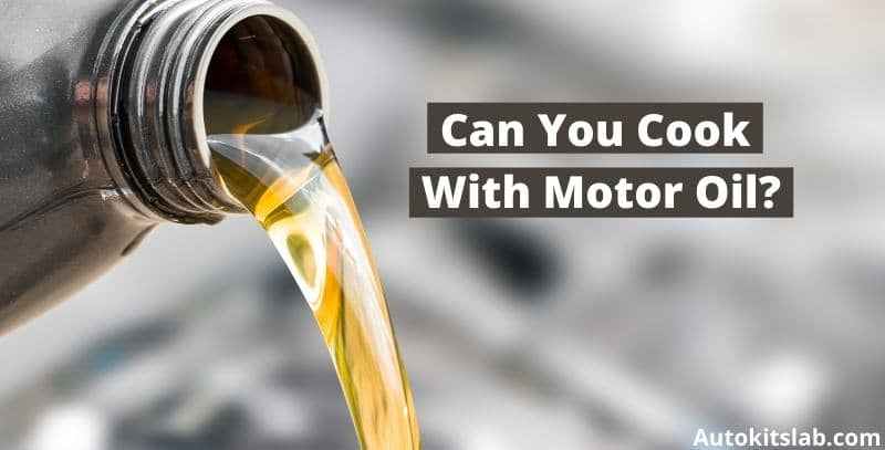 can you cook with motor oil