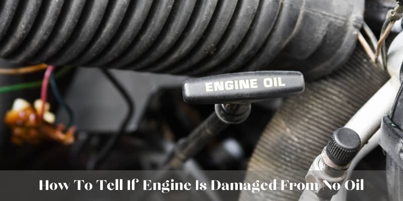 how to tell if engine is damaged from no oil
