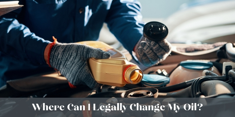 where can i legally change my oil